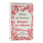Religion for Atheists A Non-believer's Guide to the Uses of