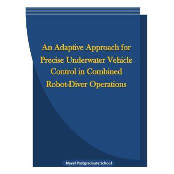 【预订】An Adaptive Approach for Precise Underwater Vehicle Control in Combined Robot-Diver Operations 预订商品,需要1-3个月发货,非质量问题不接受退换货。