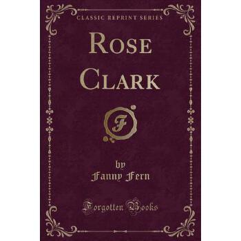 【预订】Rose Clark (Classic Reprint) 预订商品,需要1-3个月发货,非质量问题不接受退换货。