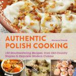 预订 Authentic Polish Cooking: 120 Mouthwatering Recipes, fro