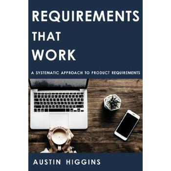 预订 Requirements That Work: A Systematic Approach to Product Requirements [ISBN:9781723784958] 美国发货无法退货 约五到八周到货