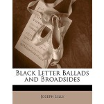预订 Black Letter Ballads and Broadsides [ISBN:9781142023348]