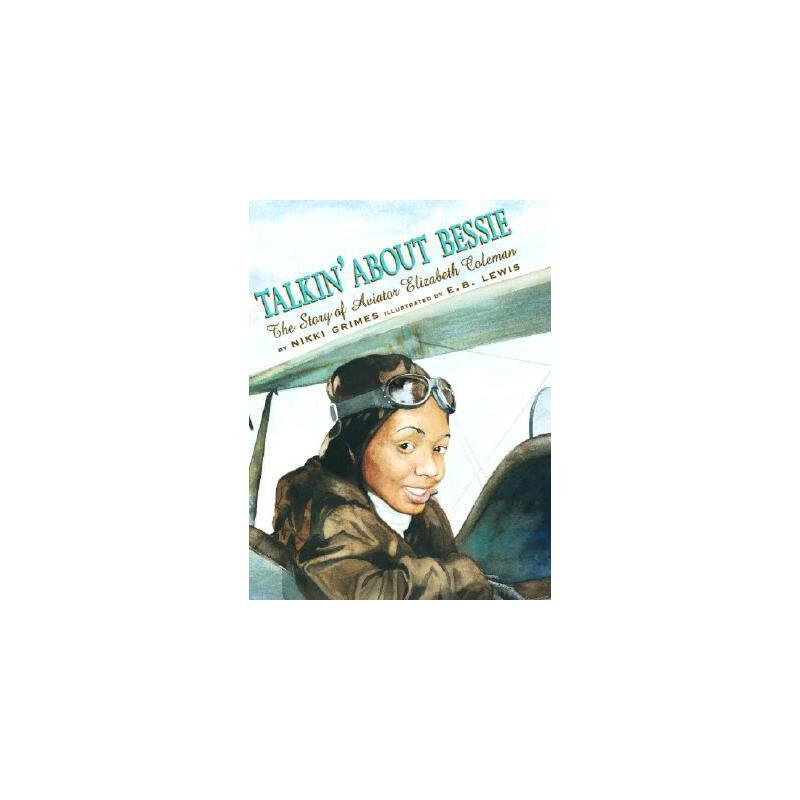【预订】Talkin' about Bessie: The Story of Aviator Elizabeth Coleman 预订商品,需要1-3个月发货,非质量问题不接受退换货。