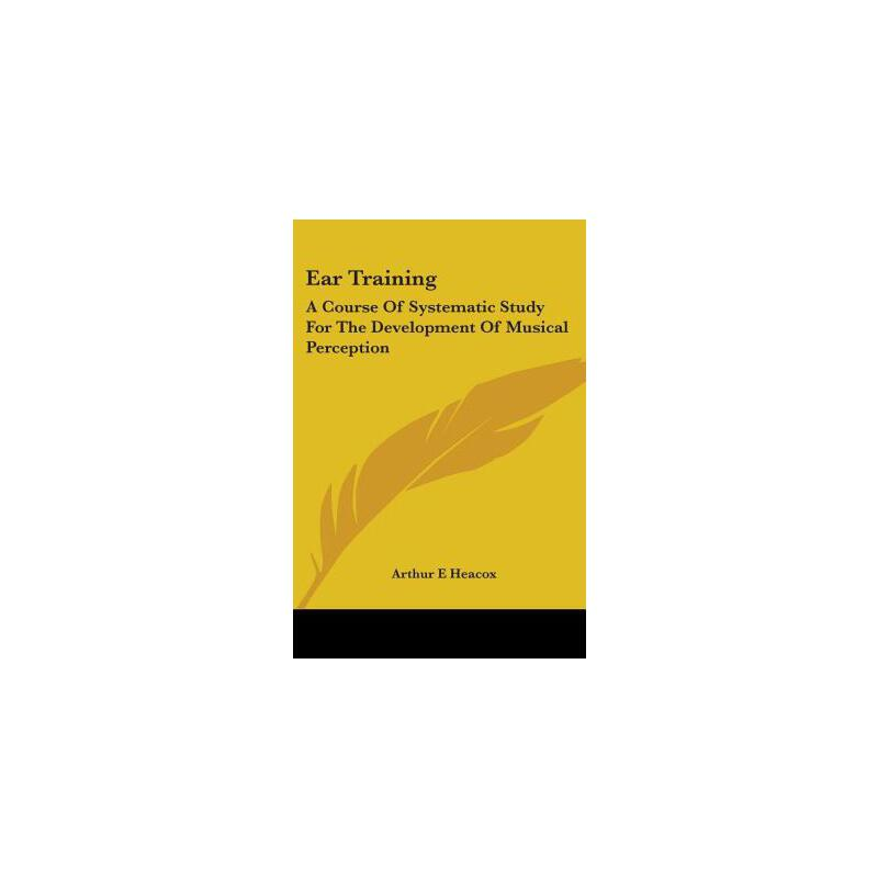 预订 Ear Training: A Course of Systematic Study for the Development of Musica [ISBN:9781417961719] 美国发货无法退货 约五到八周到货