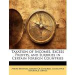【预订】Taxation of Incomes, Excess Profits, and Luxuries in Ce