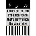 预订 I'm not perfect but I'm a pianist and that's pretty much