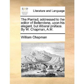 【预订】The Parriad; Addressed to the Editor of Bellendene, Upon His Elegant, But Illiberal Preface. by W. Chapman, A.M. 预订商品,需要1-3个月发货,非质量问题不接受退换货。